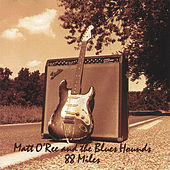 Play & Download 88 Miles by Matt O'Ree and the Blues Hounds | Napster