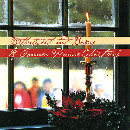 Play & Download A Conner Prairie Christmas by Bittersweet and Briers | Napster