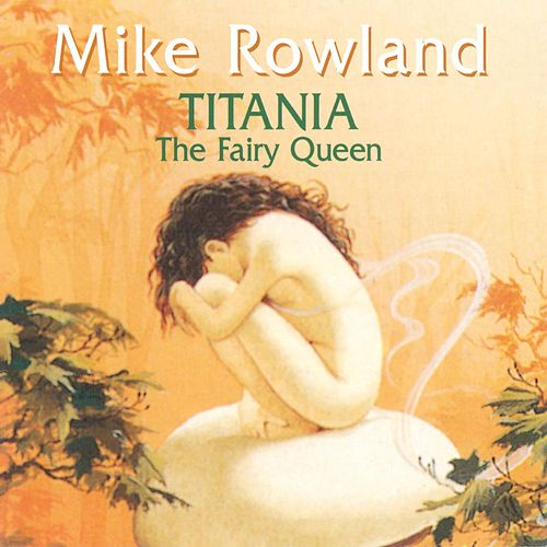Play & Download Titania The Fairy Queen by Mike Rowland | Napster