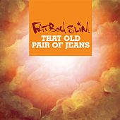 Play & Download That Old Pair Of Jeans by Fatboy Slim | Napster