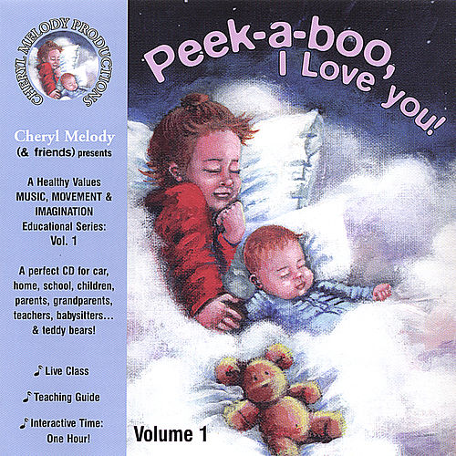 Peek-a-boo, I Love You-ages Birth To 6, 32 Activities with Cheryl Melody, Music Specialist/Performer; Kids and Parents by Cheryl Melody