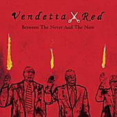 Between The Never And The Now by Vendetta Red