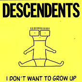 Play & Download I Don't Want To Grow Up by Descendents | Napster
