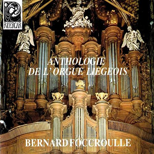 Play & Download Anthologie de l'orgue liegeois by Bernard Foccroulle | Napster