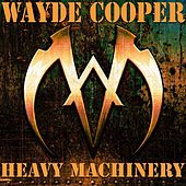 Play & Download Heavy Machinery by Wayde Cooper | Napster