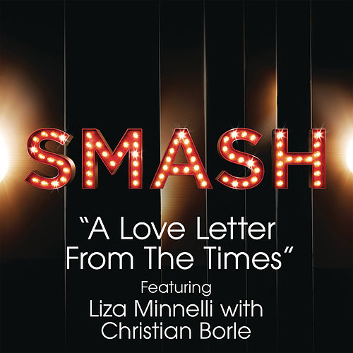 A Love Letter From The Times (SMASH Cast Version featuring Liza Minnelli With Christian Borle) by SMASH Cast