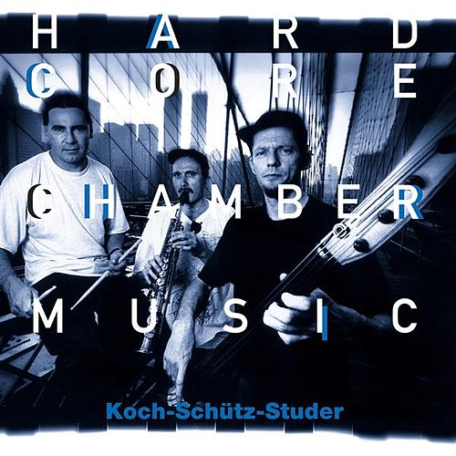 Play & Download Hardcore Chambermusic by Koch Schütz Studer | Napster