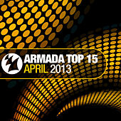 Play & Download Armada Top 15 - April 2013 by Various Artists | Napster