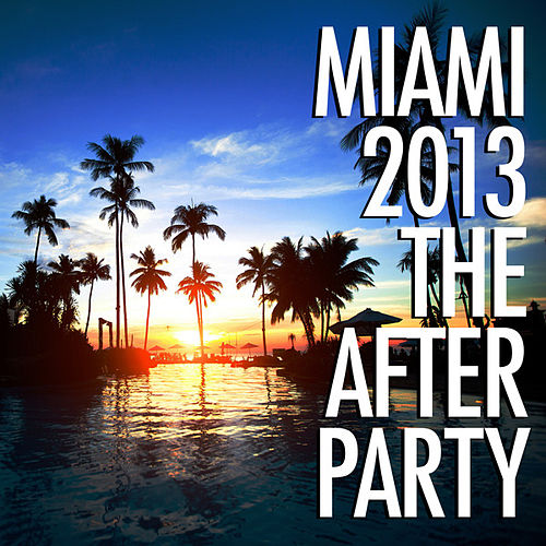 Miami 2013 - The Afterparty by Various Artists