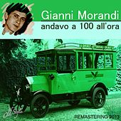 Play & Download Andavo a 100 all'ora (Remastering 2013) by Gianni Morandi | Napster