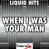 When I Was Your Man - Tribute To Bruno Mars by Liquid Hits
