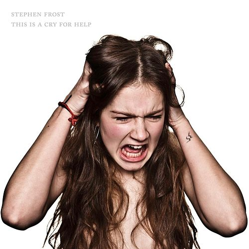 This Is a Cry for Help by Stephen Frost