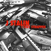 I Stay Strapped - Single by J-Stalin