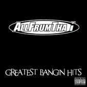 Greatest Bangin Hits by AllFrumTha I