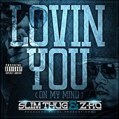Play & Download Lovin You (On My Mind) - Single by Slim Thug | Napster