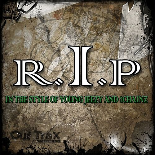 Play & Download R.I.P. (In The Style Of Young Jeezy feat. 2 Chainz ) - Single by R.I.P. | Napster