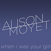 When I Was Your Girl von Alison Moyet
