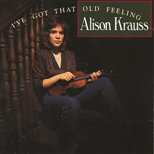Play & Download I've Got That Old Feeling by Alison Krauss | Napster