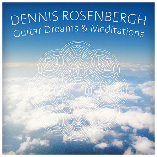 Play & Download Guitar Dreams & Meditations by Dennis Rosenbergh | Napster