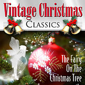 Play & Download The Fairy On the Christmas Tree - Vintage Christmas Classics by Various Artists | Napster
