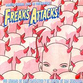 Play & Download Freaks Attacks! by Various Artists | Napster