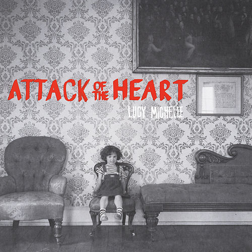 Play & Download Attack of the Heart by Lucy Michelle | Napster