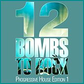 12 Bombs to Rock (Progressive House Edition 1) by Various Artists