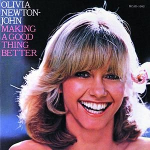 Making A Good Thing Better by Olivia Newton-John