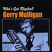 Play & Download Who's Got Rhythm? by Gerry Mulligan | Napster