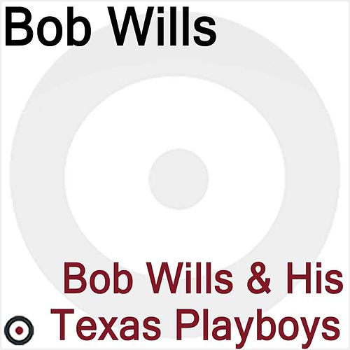 Bob Wills and His Texas Playboys 1932-1947 by Bob Wills