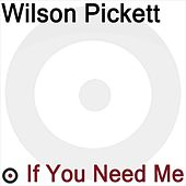 Play & Download If You Need Me by Wilson Pickett | Napster