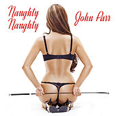 Naughty, Naughty (Re-Recorded) - Single by John Parr