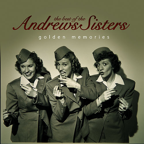 Play & Download The Best of the Andrews Sisters… Golden Memories by The Andrews Sisters | Napster