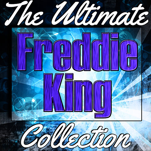 Play & Download Freddie King: The Ultimate Collection (Live) by Freddie King | Napster