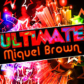 Play & Download Ultimate Miquel Brown by Miquel Brown | Napster