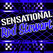 Play & Download Sensational Rod Stewart by Rod Stewart | Napster