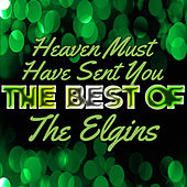 Play & Download Heaven Must Have Sent You - The Best of the Elgins by The Elgins | Napster