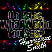 Play & Download Oh Babe, What Would You Say? - Single by Hurricane Smith | Napster