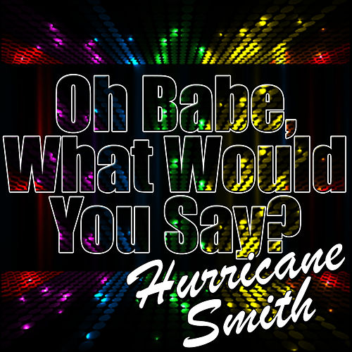 Oh Babe, What Would You Say? - Single by Hurricane Smith