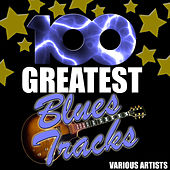 100 Greatest Blues Tracks von Various Artists