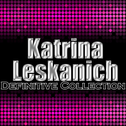 Katrina Leskanich: Definitive Collection by Katrina Leskanich