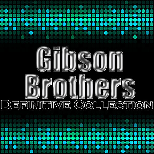 Play & Download Gibson Brothers: Definitive Collection by Gibson Brothers | Napster