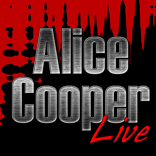 Play & Download Alice Cooper Live by Alice Cooper | Napster