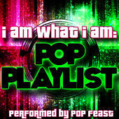 Play & Download I am What I Am: Pop Playlist by Pop Feast | Napster
