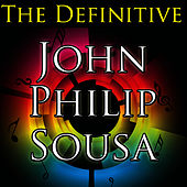 The Definitive John Philip Sousa by John Philip Sousa