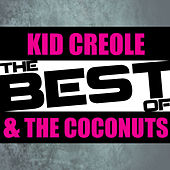 Play & Download The Best of Kid Creole & The Coconuts by Kid Creole & the Coconuts | Napster