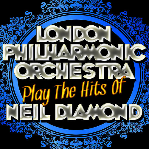 Play & Download Play the Hits of Neil Diamond by London Philharmonic Orchestra | Napster