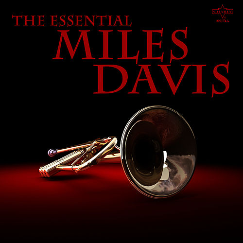 The Essential Miles Davis by Miles Davis