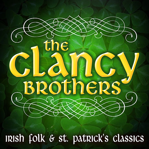Play & Download Irish Folk & St. Patrick's Classics by The Clancy Brothers | Napster