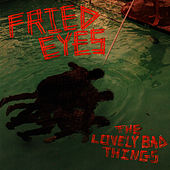 Play & Download Fried Eyes by The Lovely Bad Things | Napster